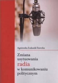 Zmiana usytuowania radia w komunikowaniu politycznym - okładka książki