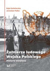 Żołnierze Ludowego Wojska Polskiego. Historie mówione - okładka książki