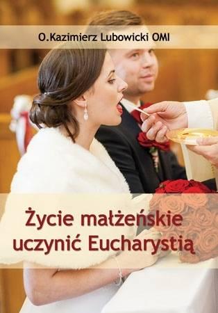 Życie małżeńskie uczynić Eucharystią - okładka książki