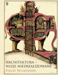 Architektura - wizje niezrealizowane - okładka książki