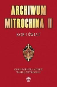 Archiwum Mitrochina. Tom 2. KGB I ŚWIAT - okładka książki