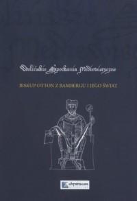 Biskup Otton z Bambergu i jego świat - okładka książki