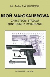 Broń małokalibrowa. Zarys teorii strzału. Konstrukcja i wykonanie - okładka książki