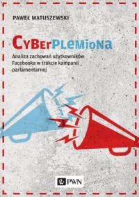 Cyberplemiona. Analiza zachowań użytkowników Facebooka w trakcie kampanii parlamentarnej - okładka książki
