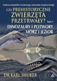 Czy prehistoryczne zwierzęta przetrwały? Dinozaury i potwory mórz i jezior - okładka książki