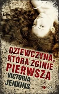 Dziewczyna, która zginie pierwsza - okładka książki
