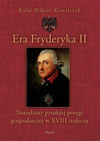 Era Fryderyka II. Narodziny pruskiej - okładka książki