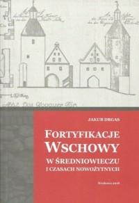 Fortyfikacje Wschowy w średniowieczu i czasach nowożytnych - okładka książki
