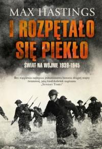 I rozpętało się piekło. Świat na wojnie 1939-1945 - okładka książki