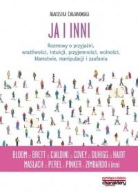 Ja i inni. Rozmowy o przyjaźni, wrażliwości, intuicji, przyjemności, wolności, kłamstwie, manipulacji - okładka książki
