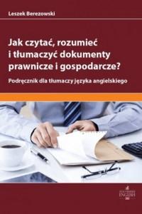 Jak czytać, rozumieć i tłumaczyć dokumenty prawnicze i gospodarcze? Podręcznik dla tłumaczy - okładka książki