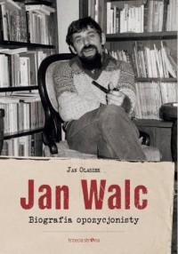 Jan Walc. Biografia opozycjonisty - okładka książki