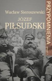 Józef Piłsudski. Przypomnienia. Zeszyt I - okładka książki
