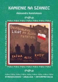 Kamienie na szaniec Aleksandra Kamińskiego. Streszczenie, analiza, interpretacja - okładka książki