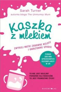 Kaszka z mlekiem. Zwykłej matki, zabawne wzloty i gwałtowne upadki - okładka książki
