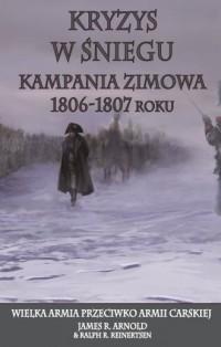 Kryzys w śniegu. Kampania zimowa 1806-1807 roku. Wielka Armia przeciwko Armii Carskiej - okładka książki