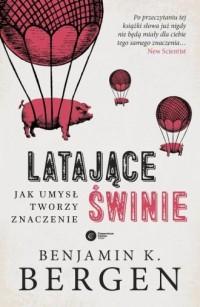 Latające świnie. Jak umysł tworzy znaczenie - okładka książki