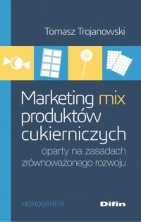 Marketing mix produktów cukierniczych oparty na zasadach zrównoważonego rozwoju - okładka książki