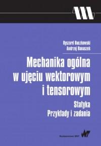 Mechanika ogólna w ujęciu wektorowym i tensorowym. Statyka Przykłady i zadania - okładka książki