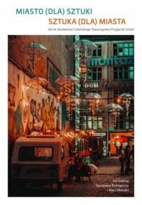 Miasto (dla) sztuki. Sztuka (dla) miasta. 60 lat działalności Gdańskiego Towarzystwa Przyjaciół Sztuki - okładka książki