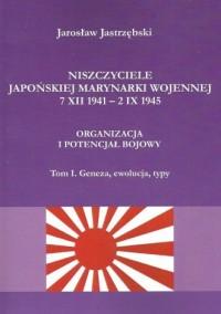 Niszczyciele Japońskiej Marynarki Wojennej 7 XII 1941 - 2 IX 1945. Organizacja i potencjał bojowy tom 1 Geneza, ewolucja, typy - okładka książki