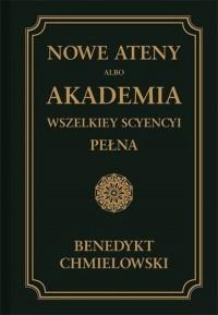 Nowe Ateny, albo Akademia wszelkiey scyencyi pełna. Część pierwsza - okładka książki