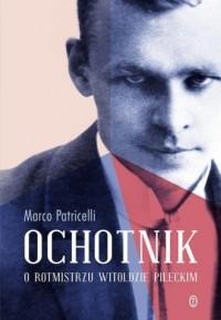 Ochotnik. O rotmistrzu Witoldzie Pileckim - okładka książki