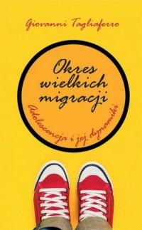 Okres wielkich migracji. Adolescencja i jej dynamiki - okładka książki