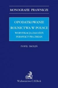 Opodatkowanie rolnictwa w Polsce. Weryfikacja założeń. Perspektywa zmian. Seria: Monografie prawnicze - okładka książki