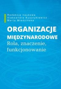 Organizacje międzynarodowe. Rola znaczenie funkcjonowanie - okładka książki