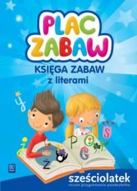 Plac zabaw Księga zabaw z literami Sześciolatek. Roczne przygotowanie przedszkolne - okładka podręcznika