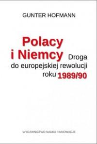 Polacy i Niemcy. Droga do europejskiej rewolucji roku 1989/90 - okładka książki