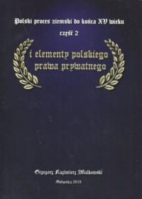 Polski proces ziemski do końca XV wieku cz. 2 i elementy polskiego prawa prywatnego - okładka książki