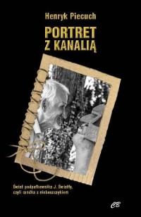 Portret z kanalią. Świat podpułkownika J. Światły, czyli randka z nieboszczykiem - okładka książki