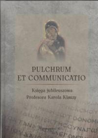 Pulchrum et Communicatio. Księga jubileuszowa Profesora Karola Klauzy - okładka książki