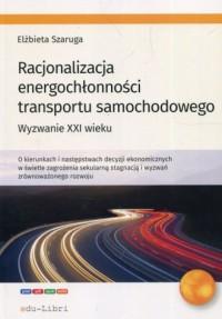 Racjonalizacja energochłonności transportu samochodowego. Wyzwanie XXI wieku - okładka książki