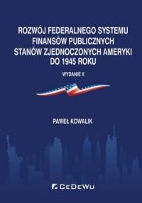 Rozwój federalnego systemu finansów publicznych Stanów Zjednoczonych Ameryki do 1945 roku - okładka książki