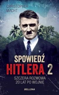 Spowiedź Hitlera 2. Szczera rozmowa po 20 latach - okładka książki