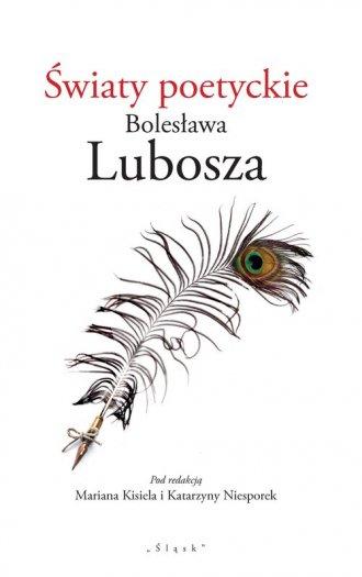 Światy poetyckie Bolesława Lubosza - okładka książki