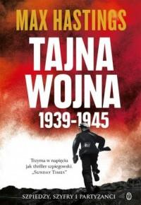 Tajna wojna 1939-1945. Szpiedzy, szyfry i partyzanci - okładka książki