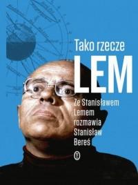 Tako rzecze Lem. Ze Stanisławem Lemem rozmawia Stanisław Bereś - okładka książki