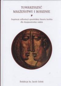 Towarzyszyć małżeństwu i rodzinie. Inspiracje adhortacji apostolskiej Amoris laetitia dla duszpasterstwa rodzin - okładka książki