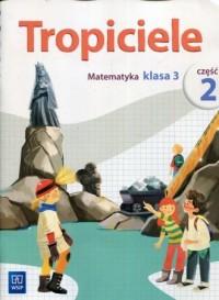 Tropiciele 3. Szkoła podstawowa. Matematyka cz. 2 - okładka podręcznika