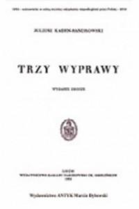 Trzy wyprawy. Wyprawa do Polski - wyprawa do wileńska - wyprawa na Kijów - okładka książki