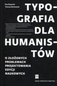 Typografia dla humanistów. O złożonych problemach projektowania edycji naukowych - okładka książki