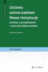 Ustawy samorządowe. Nowe instytucje. Analiza z przykładami i wzorami dokumentów. Seria: Sektor publiczny w praktyce - okładka książki