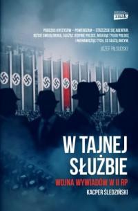W tajnej służbie. Wojna wywiadów w II RP - okładka książki