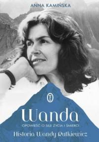 Wanda. Opowieść o sile życia i śmierci. Historia Wandy Rutkiewicz - okładka książki