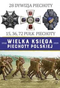28 Dywizja Piechoty 15,36,72 Pułk Piechoty. Seria: Wielka księga piechoty polskiej 1918-1939 - okładka książki