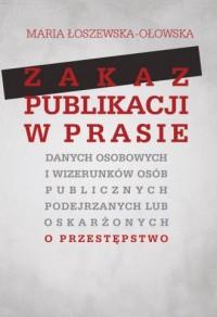 Zakaz publikacji w prasie danych osobowych i wizerunków osób publicznych podejrzanych lub oskarżonyc - okładka książki